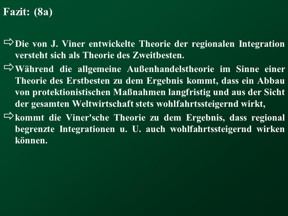 Fazit: (8a) Die von J. Viner entwickelte Theorie der regionalen Integration versteht sich als Theorie des Zweitbesten. Während die allgemeine Außenhan