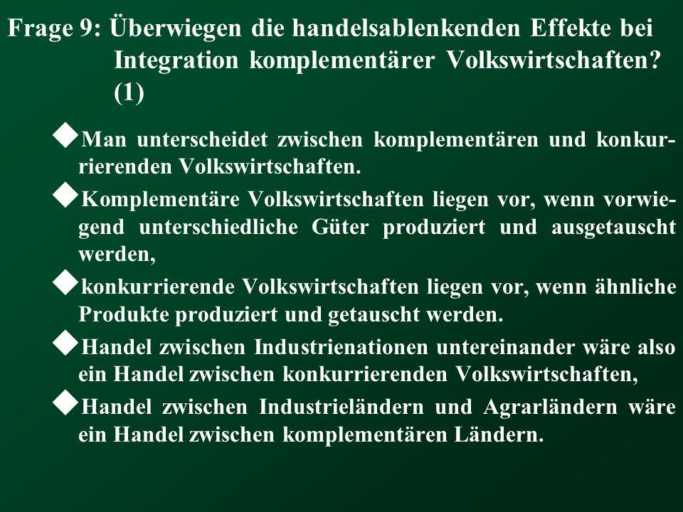 Frage 9: Überwiegen die handelsablenkenden Effekte bei Integration komplementärer Volkswirtschaften? (1) Man unterscheidet zwischen komplementären und