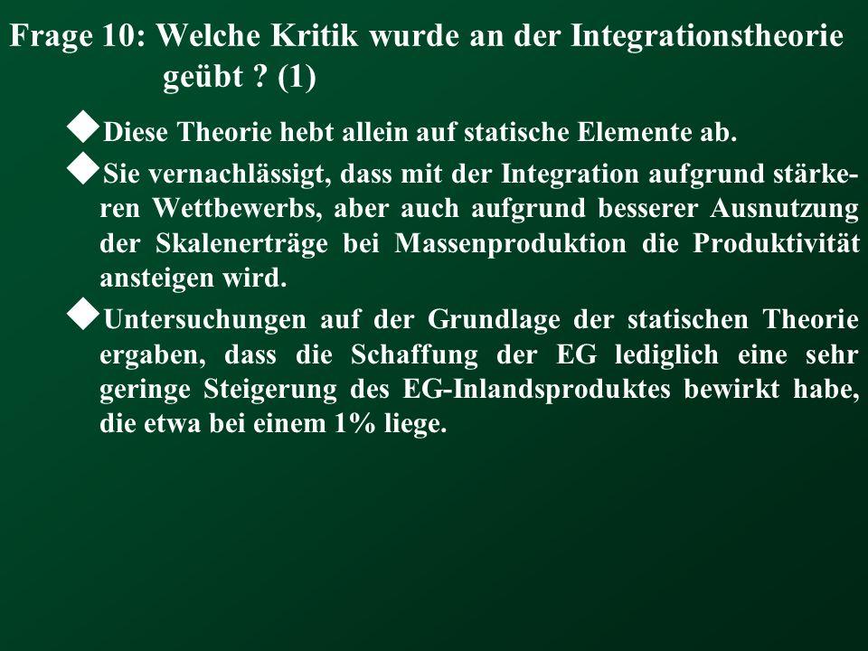 Frage 10: Welche Kritik wurde an der Integrationstheorie geübt ? (1) Diese Theorie hebt allein auf statische Elemente ab. Sie vernachlässigt, dass mit
