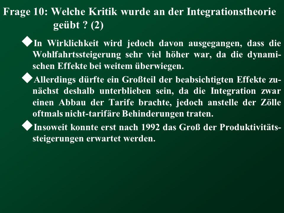 Frage 10: Welche Kritik wurde an der Integrationstheorie geübt ? (2) In Wirklichkeit wird jedoch davon ausgegangen, dass die Wohlfahrtssteigerung sehr