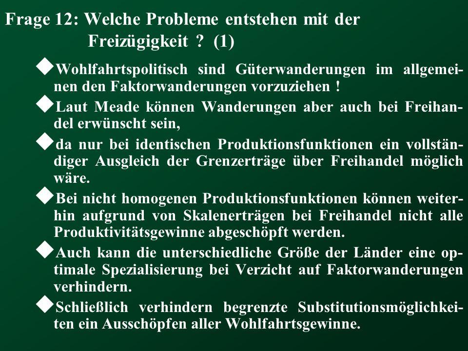 Frage 12: Welche Probleme entstehen mit der Freizügigkeit ? (1) Wohlfahrtspolitisch sind Güterwanderungen im allgemei- nen den Faktorwanderungen vorzu