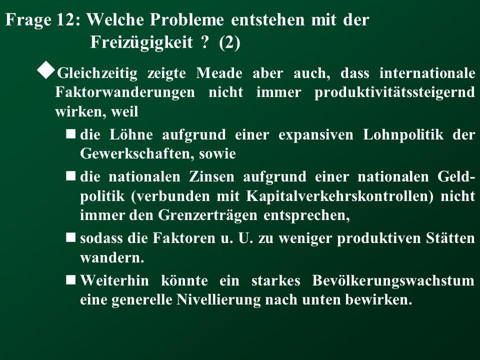Frage 12: Welche Probleme entstehen mit der Freizügigkeit ? (2) Gleichzeitig zeigte Meade aber auch, dass internationale Faktorwanderungen nicht immer
