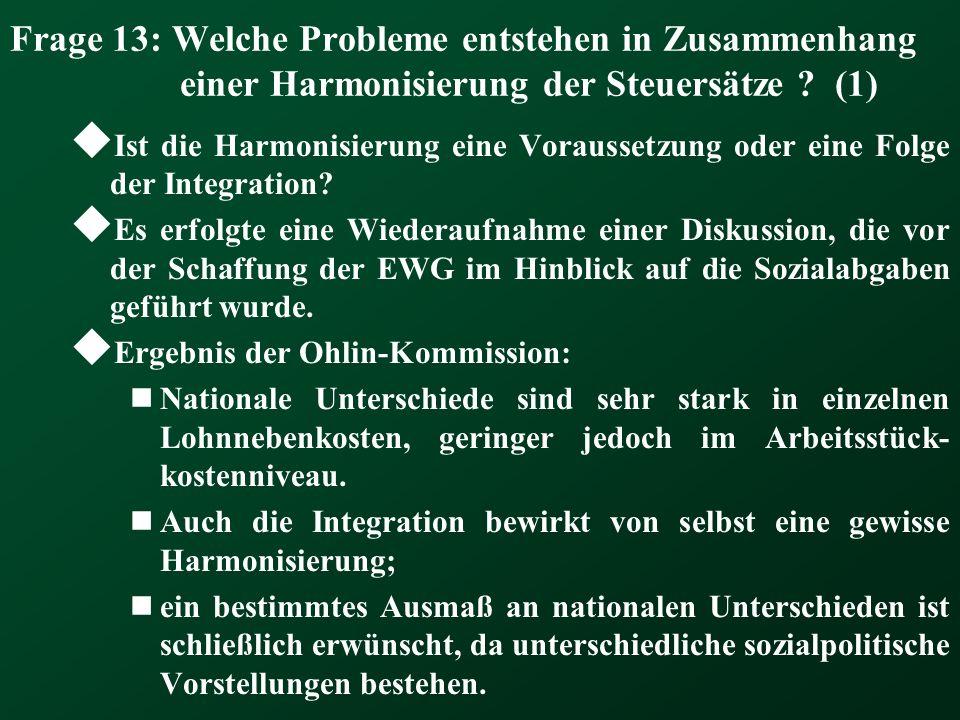 Frage 13: Welche Probleme entstehen in Zusammenhang einer Harmonisierung der Steuersätze ? (1) Ist die Harmonisierung eine Voraussetzung oder eine Fol