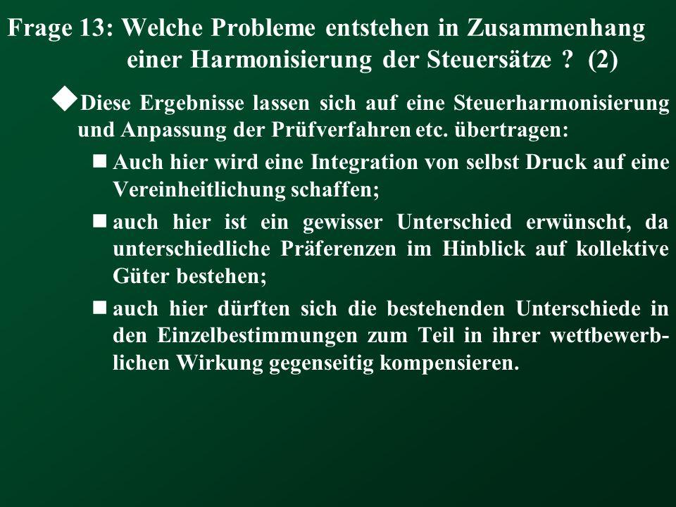 Frage 13: Welche Probleme entstehen in Zusammenhang einer Harmonisierung der Steuersätze ? (2) Diese Ergebnisse lassen sich auf eine Steuerharmonisier