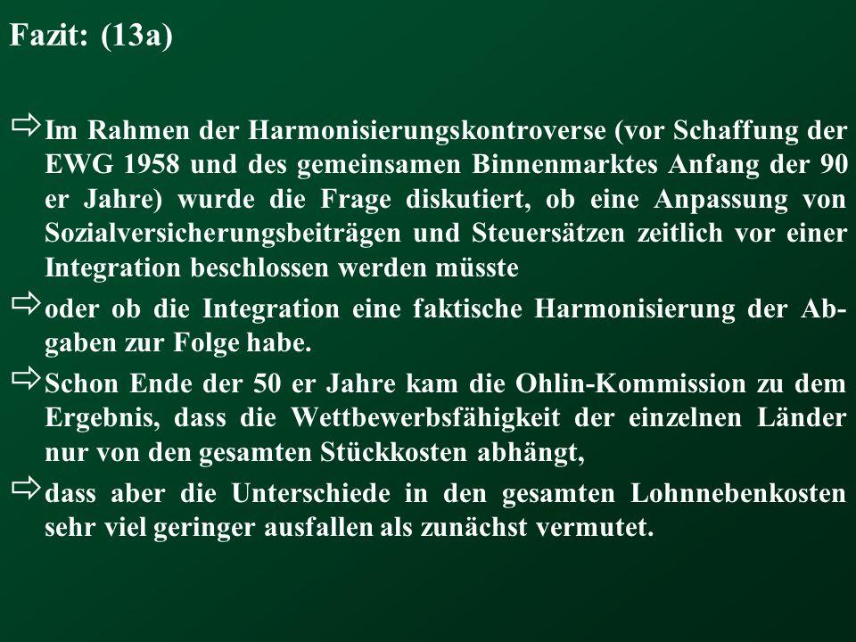 Fazit: (13a) Im Rahmen der Harmonisierungskontroverse (vor Schaffung der EWG 1958 und des gemeinsamen Binnenmarktes Anfang der 90 er Jahre) wurde die