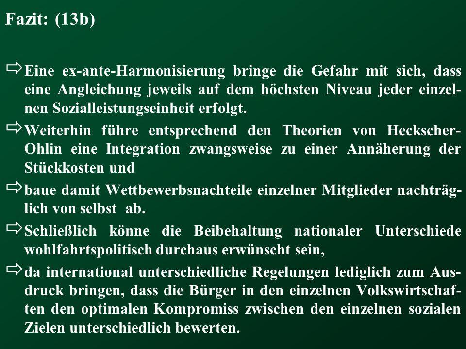 Fazit: (13b) Eine ex-ante-Harmonisierung bringe die Gefahr mit sich, dass eine Angleichung jeweils auf dem höchsten Niveau jeder einzel- nen Soziallei