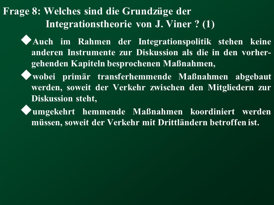 Frage 8: Welches sind die Grundzüge der Integrationstheorie von J. Viner ? (1) Auch im Rahmen der Integrationspolitik stehen keine anderen Instrumente