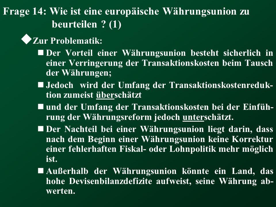 Frage 14: Wie ist eine europäische Währungsunion zu beurteilen ? (1) Zur Problematik: Der Vorteil einer Währungsunion besteht sicherlich in einer Verr