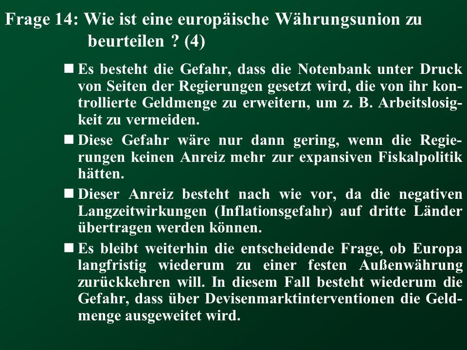 Frage 14: Wie ist eine europäische Währungsunion zu beurteilen ? (4) Es besteht die Gefahr, dass die Notenbank unter Druck von Seiten der Regierungen