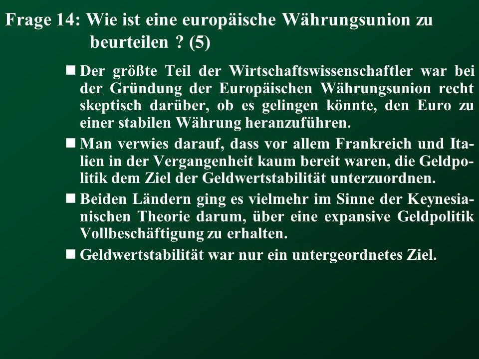Frage 14: Wie ist eine europäische Währungsunion zu beurteilen ? (5) Der größte Teil der Wirtschaftswissenschaftler war bei der Gründung der Europäisc