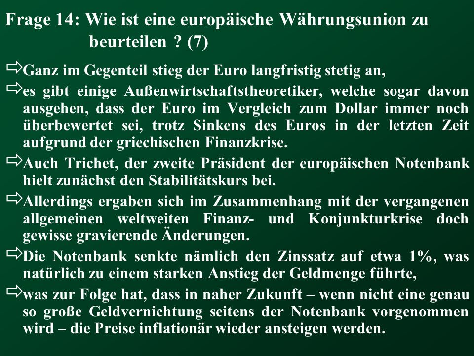 Frage 14: Wie ist eine europäische Währungsunion zu beurteilen ? (7) Ganz im Gegenteil stieg der Euro langfristig stetig an, es gibt einige Außenwirts