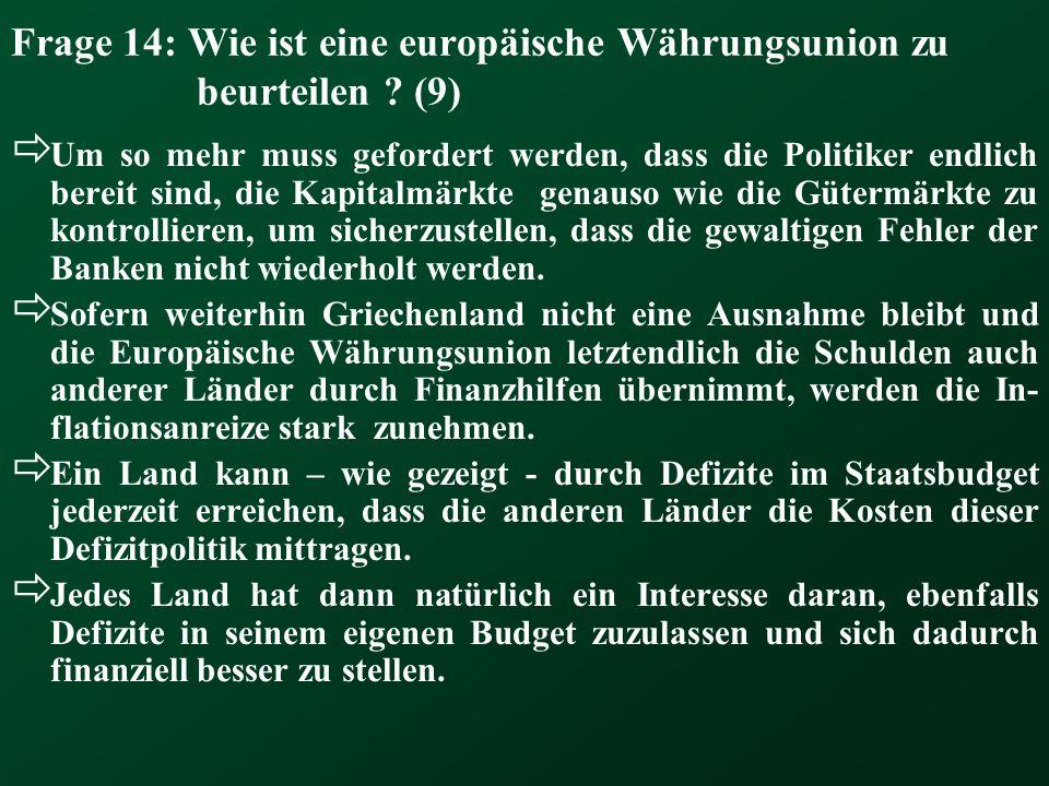 Frage 14: Wie ist eine europäische Währungsunion zu beurteilen ? (9) Um so mehr muss gefordert werden, dass die Politiker endlich bereit sind, die Kap