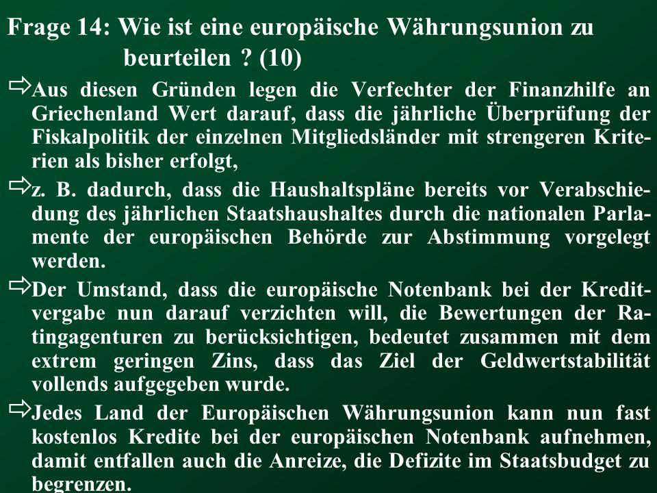 Frage 14: Wie ist eine europäische Währungsunion zu beurteilen ? (10) Aus diesen Gründen legen die Verfechter der Finanzhilfe an Griechenland Wert dar