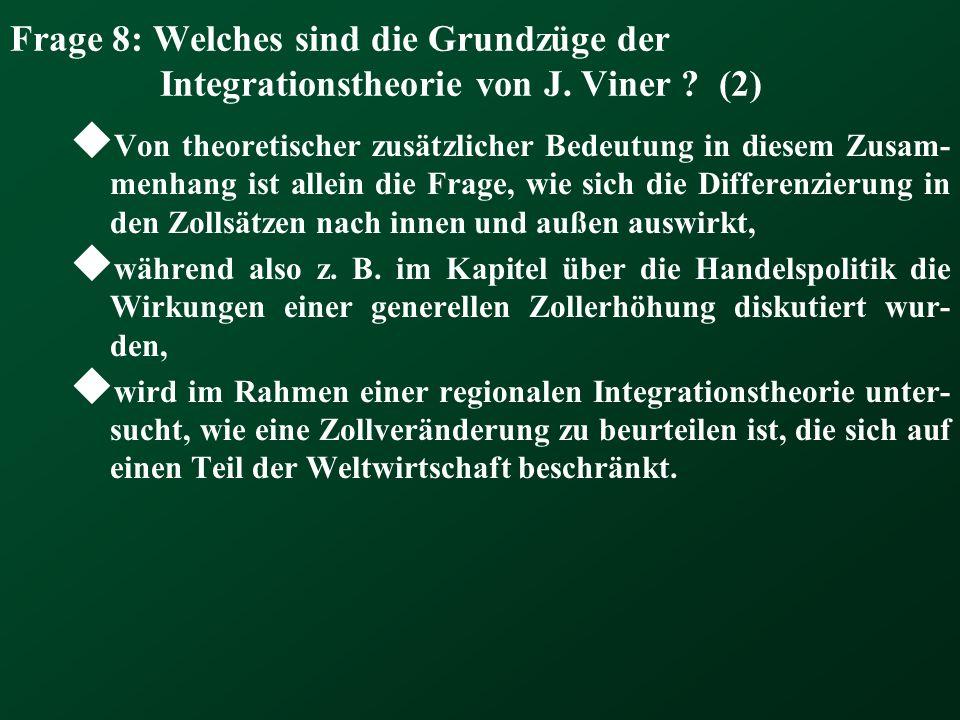 Frage 8: Welches sind die Grundzüge der Integrationstheorie von J. Viner ? (2) Von theoretischer zusätzlicher Bedeutung in diesem Zusam- menhang ist a