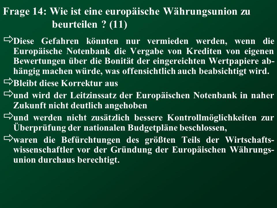 Frage 14: Wie ist eine europäische Währungsunion zu beurteilen ? (11) Diese Gefahren könnten nur vermieden werden, wenn die Europäische Notenbank die
