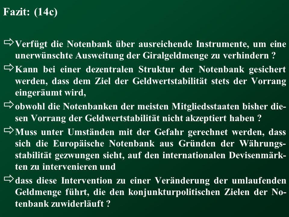 Fazit: (14c) Verfügt die Notenbank über ausreichende Instrumente, um eine unerwünschte Ausweitung der Giralgeldmenge zu verhindern ? Kann bei einer de