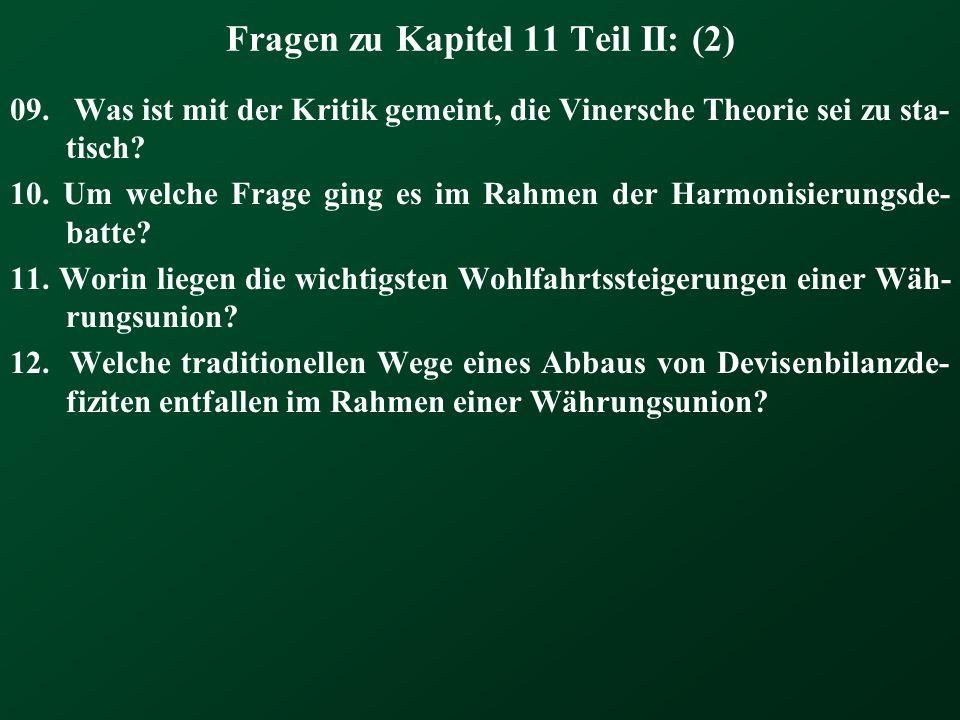 Fragen zu Kapitel 11 Teil II: (2) 09. Was ist mit der Kritik gemeint, die Vinersche Theorie sei zu sta- tisch? 10. Um welche Frage ging es im Rahmen d