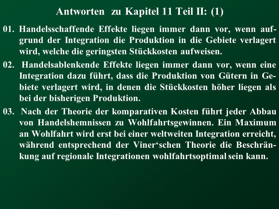 Antworten zu Kapitel 11 Teil II: (1) 01. Handelsschaffende Effekte liegen immer dann vor, wenn auf- grund der Integration die Produktion in die Gebiet