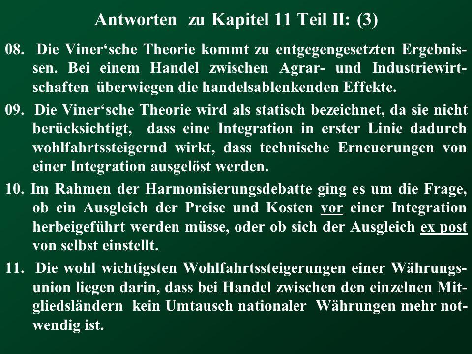 Antworten zu Kapitel 11 Teil II: (3) 08. Die Vinersche Theorie kommt zu entgegengesetzten Ergebnis- sen. Bei einem Handel zwischen Agrar- und Industri