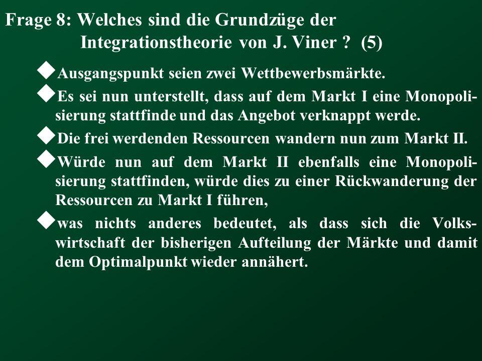 Frage 8: Welches sind die Grundzüge der Integrationstheorie von J. Viner ? (5) Ausgangspunkt seien zwei Wettbewerbsmärkte. Es sei nun unterstellt, das