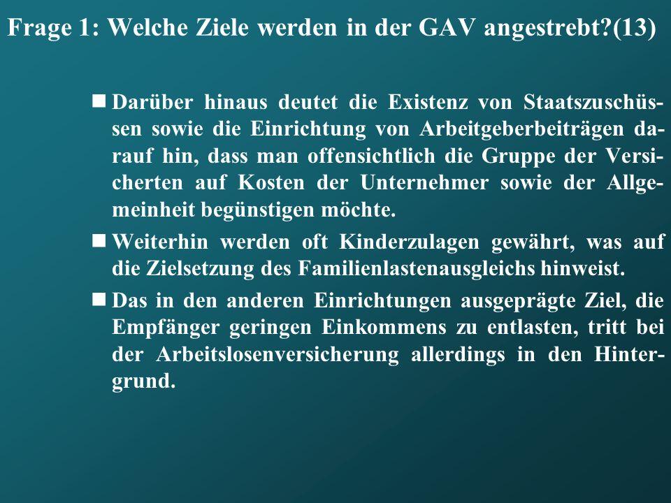 Frage 1: Welche Ziele werden in der GAV angestrebt?(13) Darüber hinaus deutet die Existenz von Staatszuschüs- sen sowie die Einrichtung von Arbeitgebe