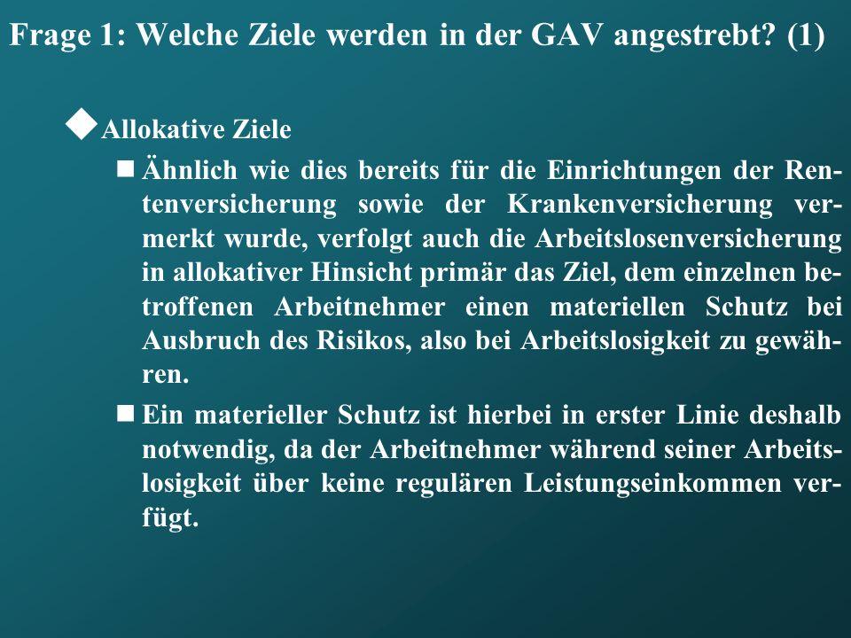 Frage 1: Welche Ziele werden in der GAV angestrebt? (1) Allokative Ziele Ähnlich wie dies bereits für die Einrichtungen der Ren- tenversicherung sowie