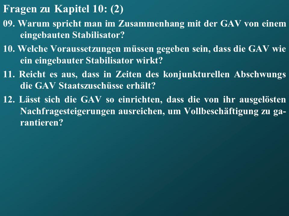 Fragen zu Kapitel 10: (2) 09. Warum spricht man im Zusammenhang mit der GAV von einem eingebauten Stabilisator? 10. Welche Voraussetzungen müssen gege