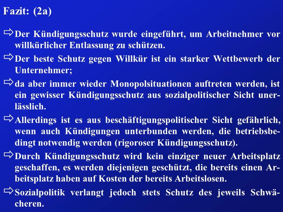 Fazit: (2a) ð Der Kündigungsschutz wurde eingeführt, um Arbeitnehmer vor willkürlicher Entlassung zu schützen. ð Der beste Schutz gegen Willkür ist ei