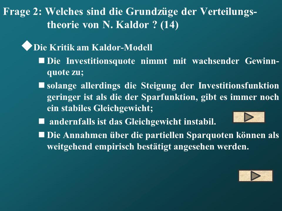 Frage 2: Welches sind die Grundzüge der Verteilungs- theorie von N. Kaldor ? (14) Die Kritik am Kaldor-Modell Die Investitionsquote nimmt mit wachsend