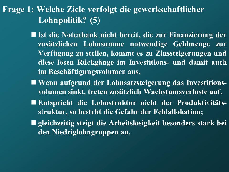 Frage 1: Welche Ziele verfolgt die gewerkschaftlicher Lohnpolitik? (5) Ist die Notenbank nicht bereit, die zur Finanzierung der zusätzlichen Lohnsumme