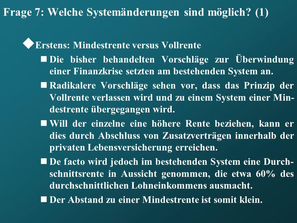 Frage 7: Welche Systemänderungen sind möglich? (1) Erstens: Mindestrente versus Vollrente Die bisher behandelten Vorschläge zur Überwindung einer Fina