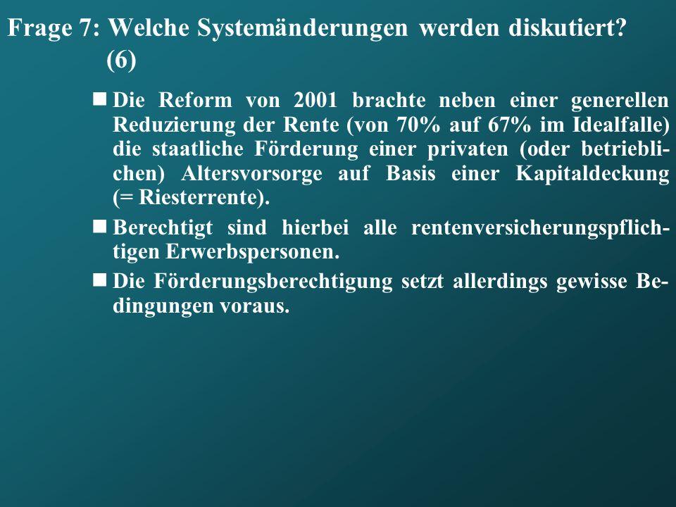 Frage 7: Welche Systemänderungen werden diskutiert? (6) Die Reform von 2001 brachte neben einer generellen Reduzierung der Rente (von 70% auf 67% im I