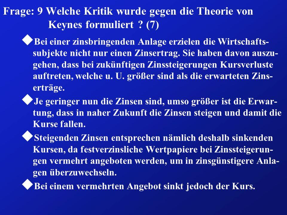 Frage: 9 Welche Kritik wurde gegen die Theorie von Keynes formuliert ? (7) u Bei einer zinsbringenden Anlage erzielen die Wirtschafts- subjekte nicht