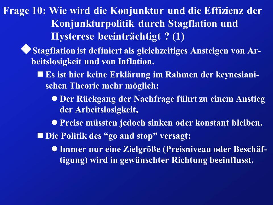 Frage 10: Wie wird die Konjunktur und die Effizienz der Konjunkturpolitik durch Stagflation und Hysterese beeinträchtigt ? (1) u Stagflation ist defin
