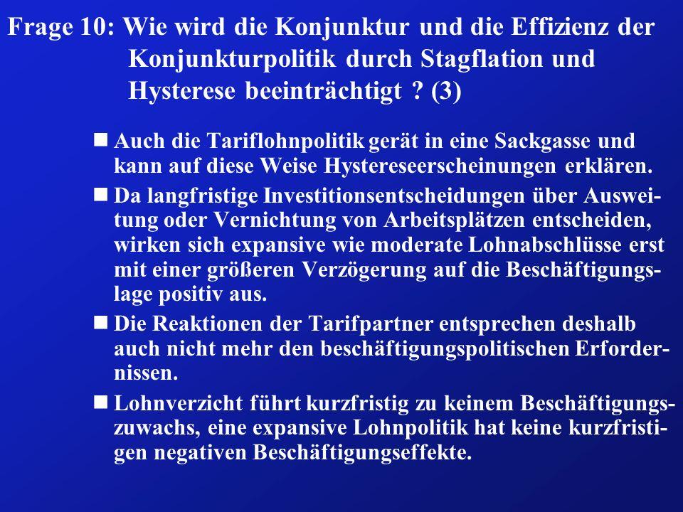 Frage 10: Wie wird die Konjunktur und die Effizienz der Konjunkturpolitik durch Stagflation und Hysterese beeinträchtigt ? (3) nAuch die Tariflohnpoli