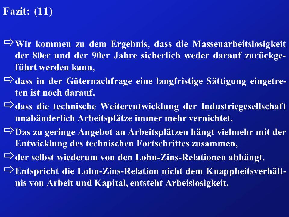 Fazit: (11) ð Wir kommen zu dem Ergebnis, dass die Massenarbeitslosigkeit der 80er und der 90er Jahre sicherlich weder darauf zurückge- führt werden k