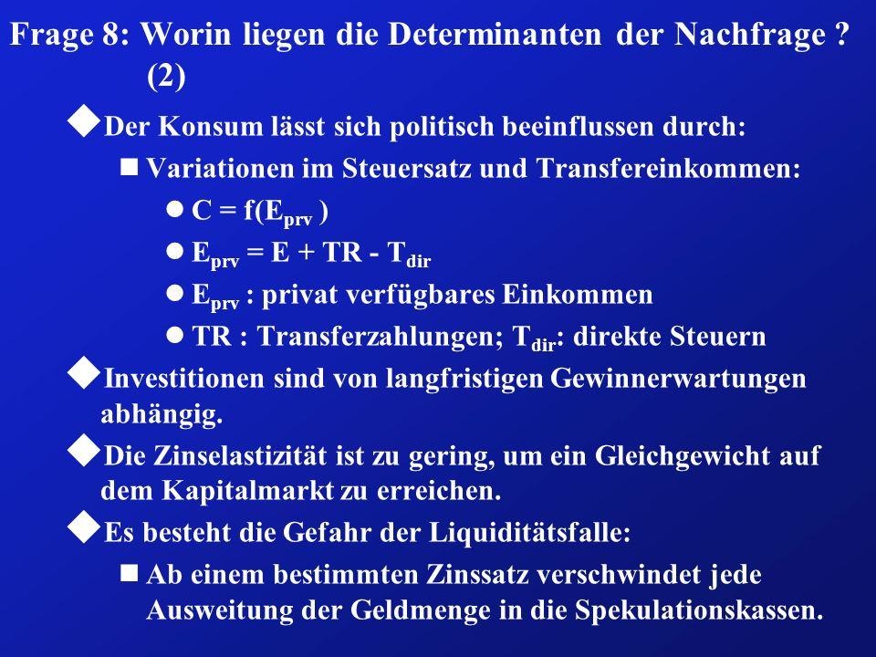 Frage 8: Worin liegen die Determinanten der Nachfrage ? (2) u Der Konsum lässt sich politisch beeinflussen durch: nVariationen im Steuersatz und Trans