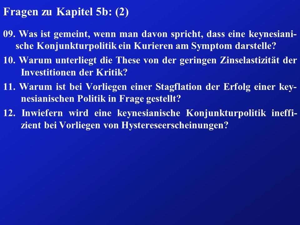 Fragen zu Kapitel 5b: (2) 09. Was ist gemeint, wenn man davon spricht, dass eine keynesiani- sche Konjunkturpolitik ein Kurieren am Symptom darstelle?
