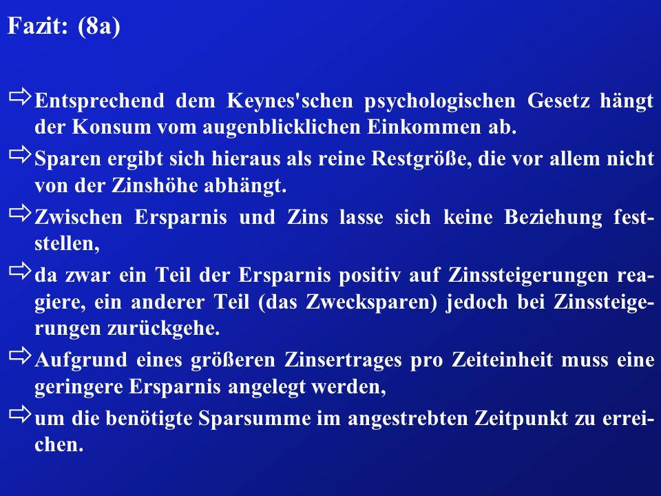 Fazit: (8a) ð Entsprechend dem Keynes'schen psychologischen Gesetz hängt der Konsum vom augenblicklichen Einkommen ab. ð Sparen ergibt sich hieraus al