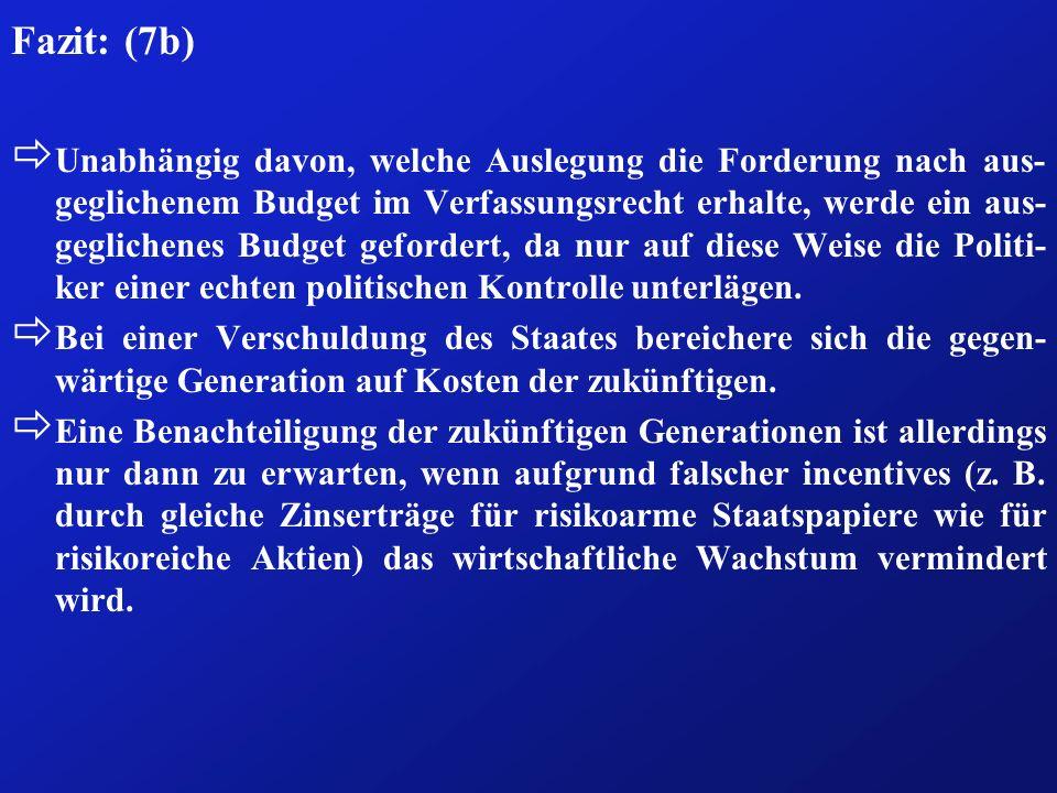 Fazit: (7b) ð Unabhängig davon, welche Auslegung die Forderung nach aus- geglichenem Budget im Verfassungsrecht erhalte, werde ein aus- geglichenes Budget gefordert, da nur auf diese Weise die Politi- ker einer echten politischen Kontrolle unterlägen.