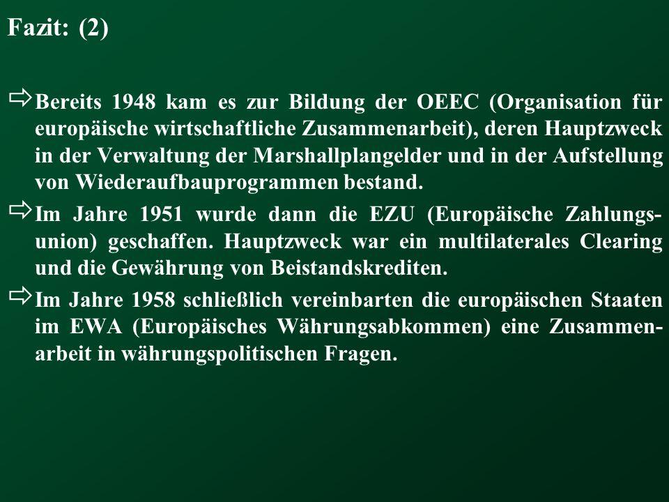 Fazit: (2) Bereits 1948 kam es zur Bildung der OEEC (Organisation für europäische wirtschaftliche Zusammenarbeit), deren Hauptzweck in der Verwaltung