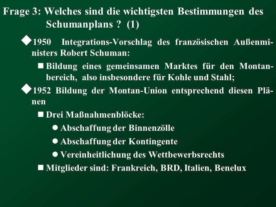 Frage 3: Welches sind die wichtigsten Bestimmungen des Schumanplans ? (1) 1950 Integrations-Vorschlag des französischen Außenmi- nisters Robert Schuma