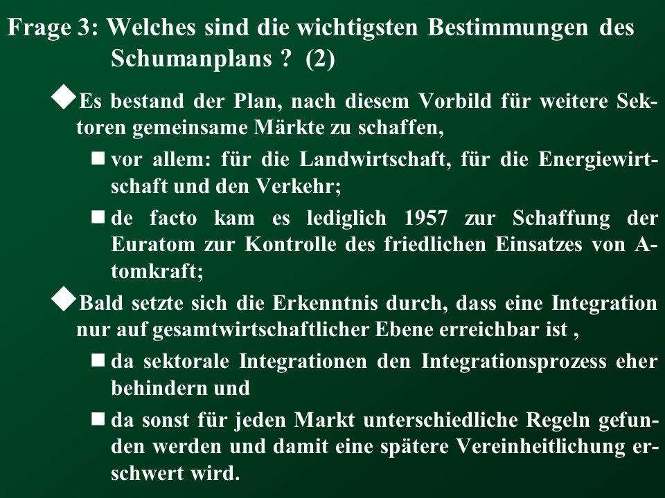 Frage 3: Welches sind die wichtigsten Bestimmungen des Schumanplans ? (2) Es bestand der Plan, nach diesem Vorbild für weitere Sek- toren gemeinsame M
