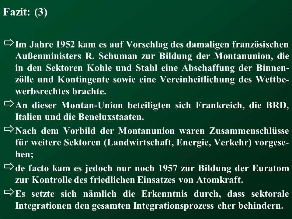 Fazit: (3) Im Jahre 1952 kam es auf Vorschlag des damaligen französischen Außenministers R. Schuman zur Bildung der Montanunion, die in den Sektoren K
