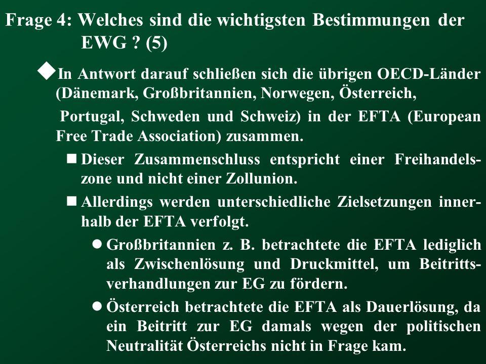 Frage 4: Welches sind die wichtigsten Bestimmungen der EWG ? (5) In Antwort darauf schließen sich die übrigen OECD-Länder (Dänemark, Großbritannien, N