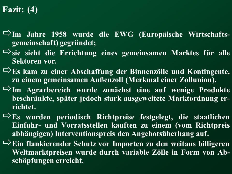 Fazit: (4) Im Jahre 1958 wurde die EWG (Europäische Wirtschafts- gemeinschaft) gegründet; sie sieht die Errichtung eines gemeinsamen Marktes für alle