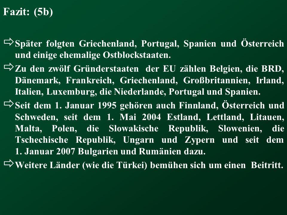 Fazit: (5b) Später folgten Griechenland, Portugal, Spanien und Österreich und einige ehemalige Ostblockstaaten. Zu den zwölf Gründerstaaten der EU zäh