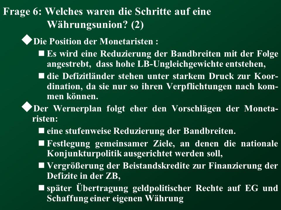 Frage 6: Welches waren die Schritte auf eine Währungsunion? (2) Die Position der Monetaristen : Es wird eine Reduzierung der Bandbreiten mit der Folge