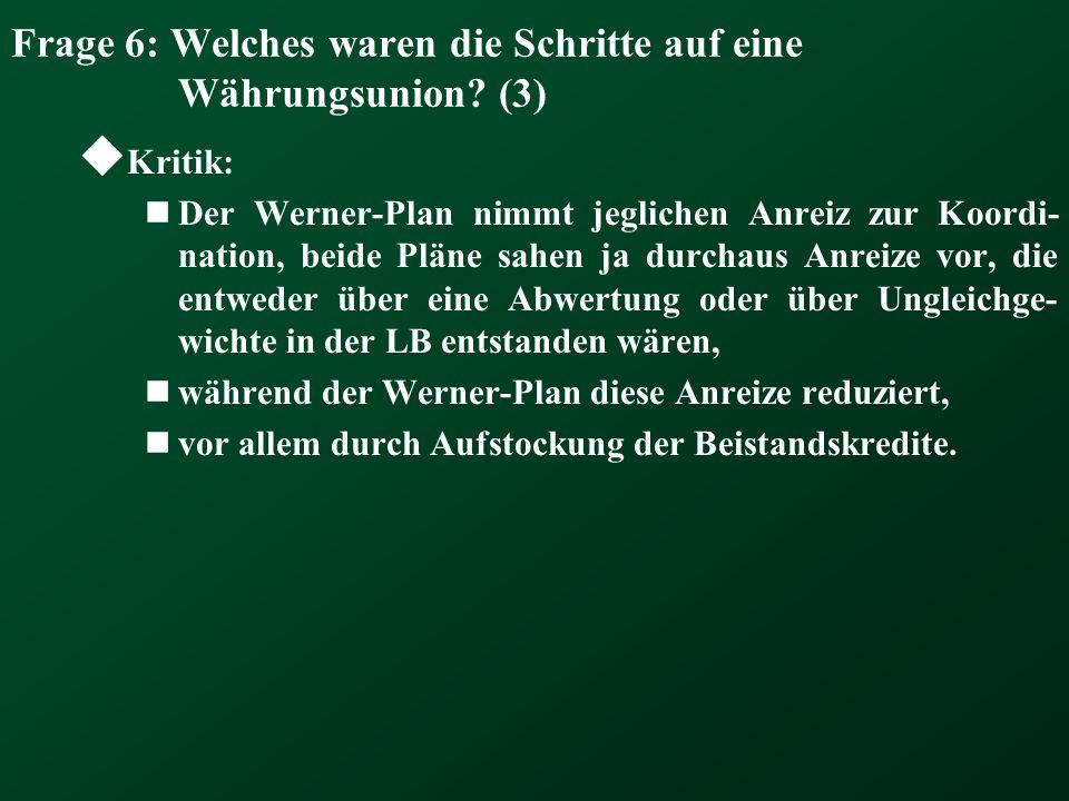 Frage 6: Welches waren die Schritte auf eine Währungsunion? (3) Kritik: Der Werner-Plan nimmt jeglichen Anreiz zur Koordi- nation, beide Pläne sahen j