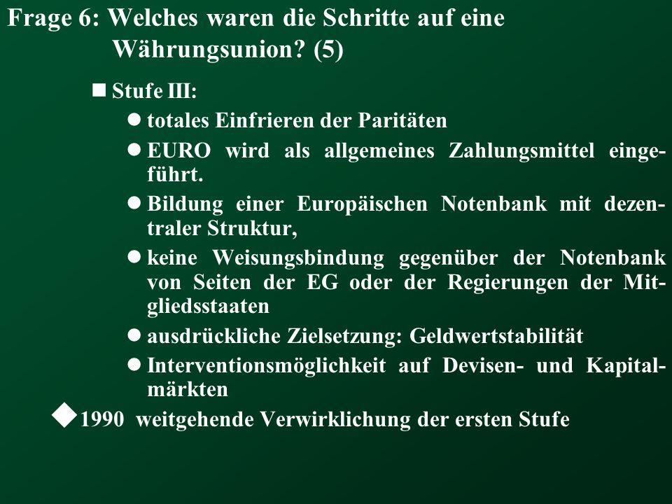 Frage 6: Welches waren die Schritte auf eine Währungsunion? (5) Stufe III: totales Einfrieren der Paritäten EURO wird als allgemeines Zahlungsmittel e